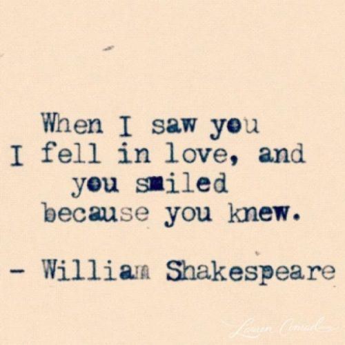 When I Saw You I Feel In Love And You Smiled Because You Knew William Shakespeare Love Quote