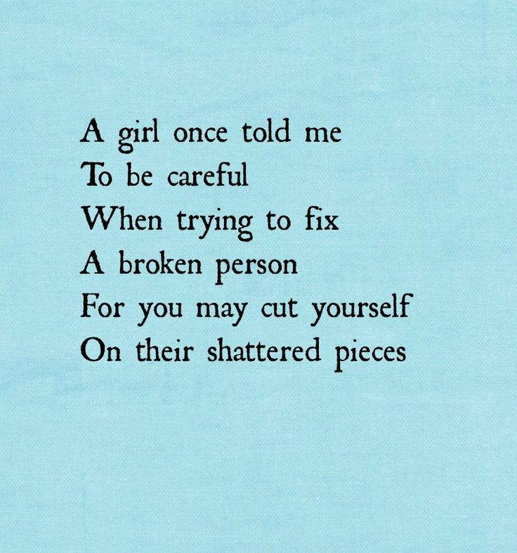 Be Careful When Trying To Fix A Broken Person For You May Cut Yourself On