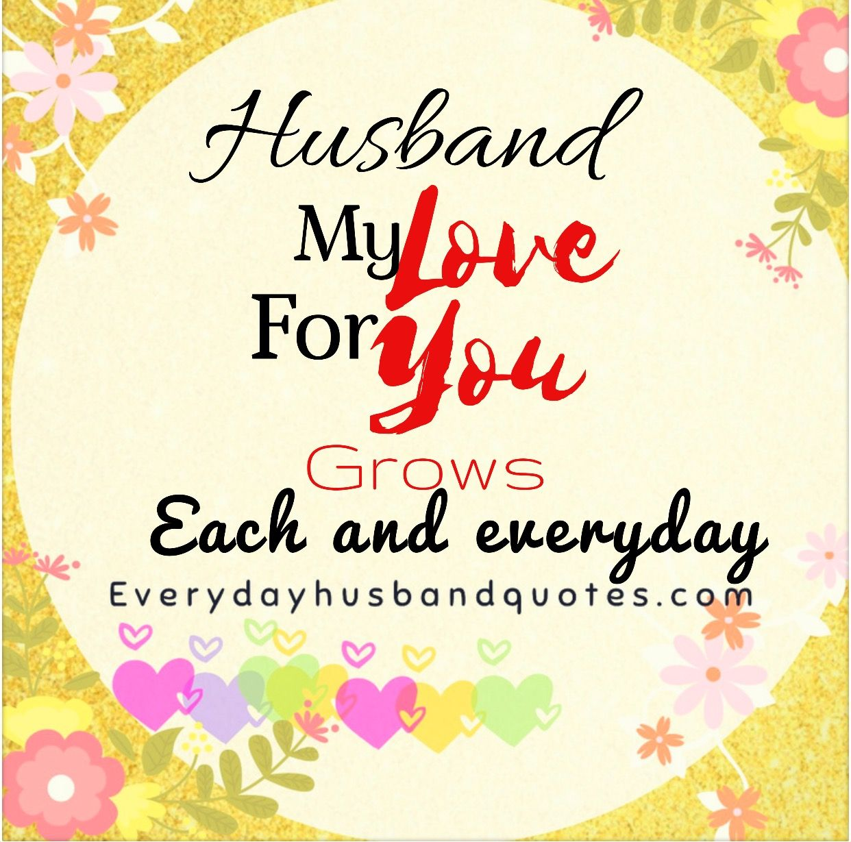 Husband Quote Husband My Love For You Grows Each And Everyday