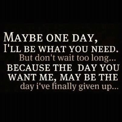 Maybe One Day Ill Be What You Need Love Quotes Quotes Quote Relationship Quotes Girl Quotes Quotes And Sayings Image Quotes Picture Quotes Quotes
