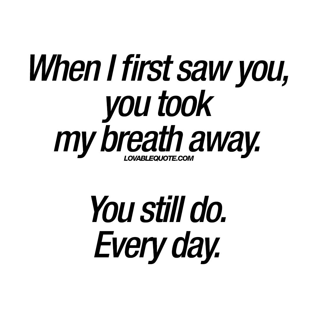When I First Saw You You Took My Breath Away You Still Do Every Day Quotes For My Wifelove
