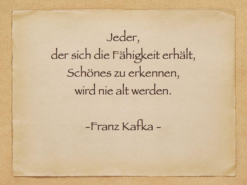 Jeder Der Sich Fahigkeit Erhalt Schones Zu Erkennen Wird Nie Alt Werden Von Franz Kafka