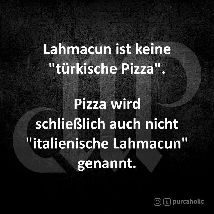 Pizza Wird Schlieslich Auch Nicht Italienische Lahmacun Genannt Lachmacun Turkisch Pizza Italienisch Kuche Gerichte Essen Food Zitat Zitate