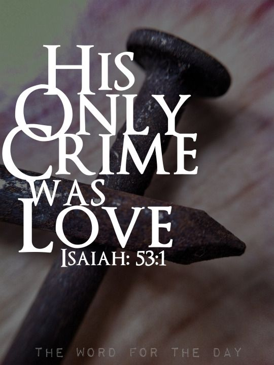 His Only Crime Was Love Let That Be The Charge On The Cross To Which I Am Nailed