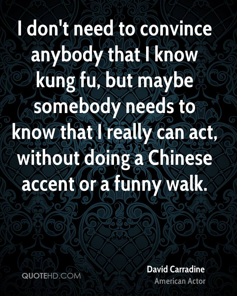 I Dont Need To Convince Anybody That I Know Kung Fu But Maybe