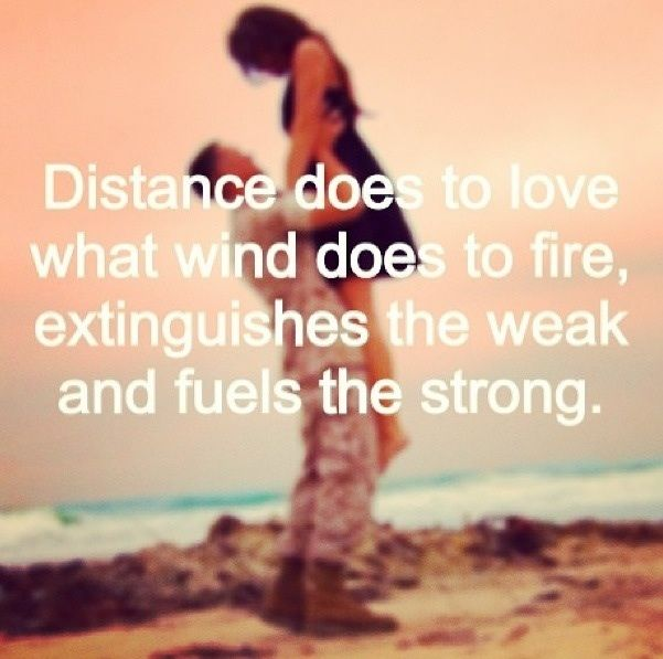 Any Love Distance Creates An Emotion Where You Long To Be Around Them Or You Want To Stay Away From Them Distance Wiped Out Our Love