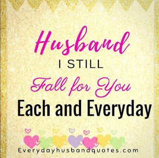 Husband Love Quote Husband I Still Fall For You Each And Everyday