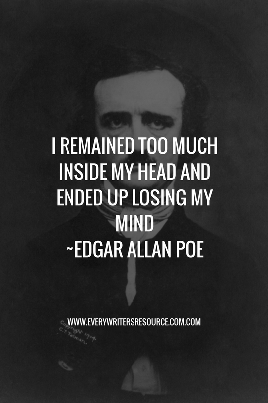 I Remained Too Much Inside My Head And Ended Up Losing My Mind Edgar Allan Poe