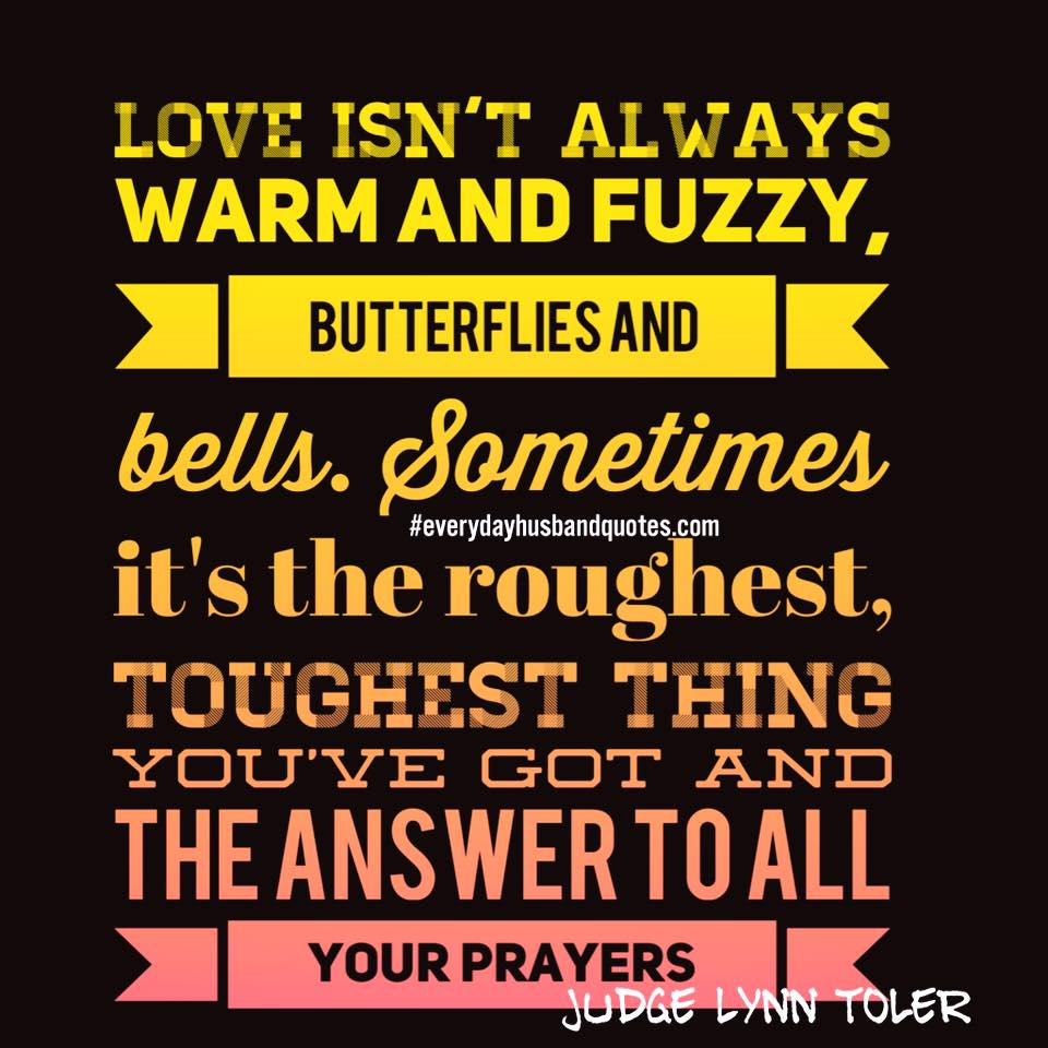 Husband Quote Love Isnt Always Warm And Fuzzy Butterflies And Bells Sometimes Its The