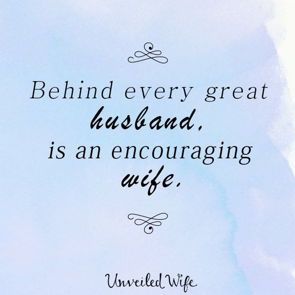 Behind Every Great Husband Is An Encouraging Wife