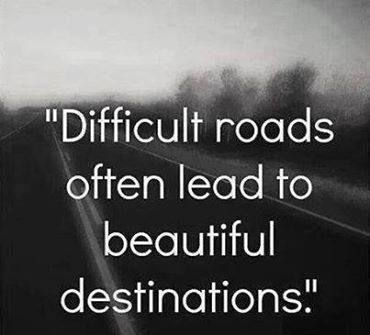 Difficult Roads Often Lead To Beautiful Destinations  C B The Journeylove Journey Quoteslove