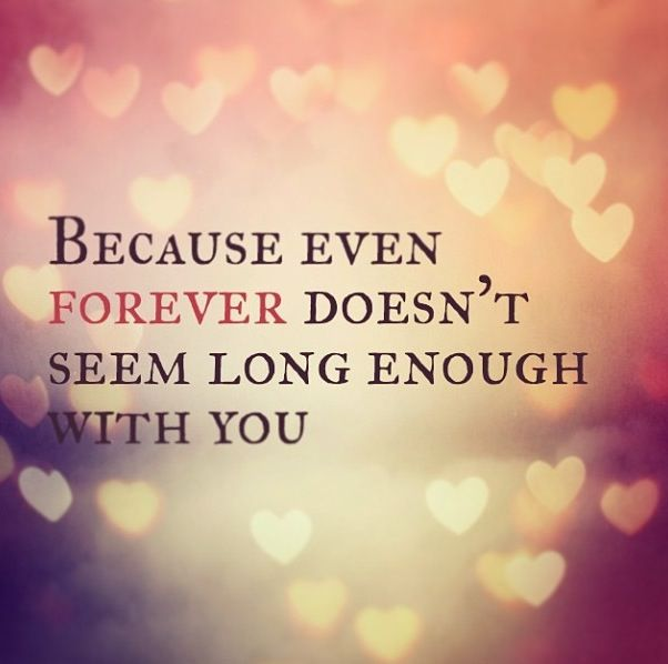 Because Even Forever Doesnt Seem Long Enough With You Quote Love Forever