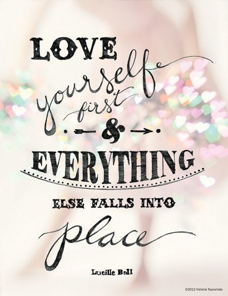 Love Yourself First Everything Else Falls Into Place Quote By Lucille Ball
