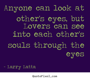 Love Quotes Anyone Can Look At Others Eyes But Lovers Can See Into Each