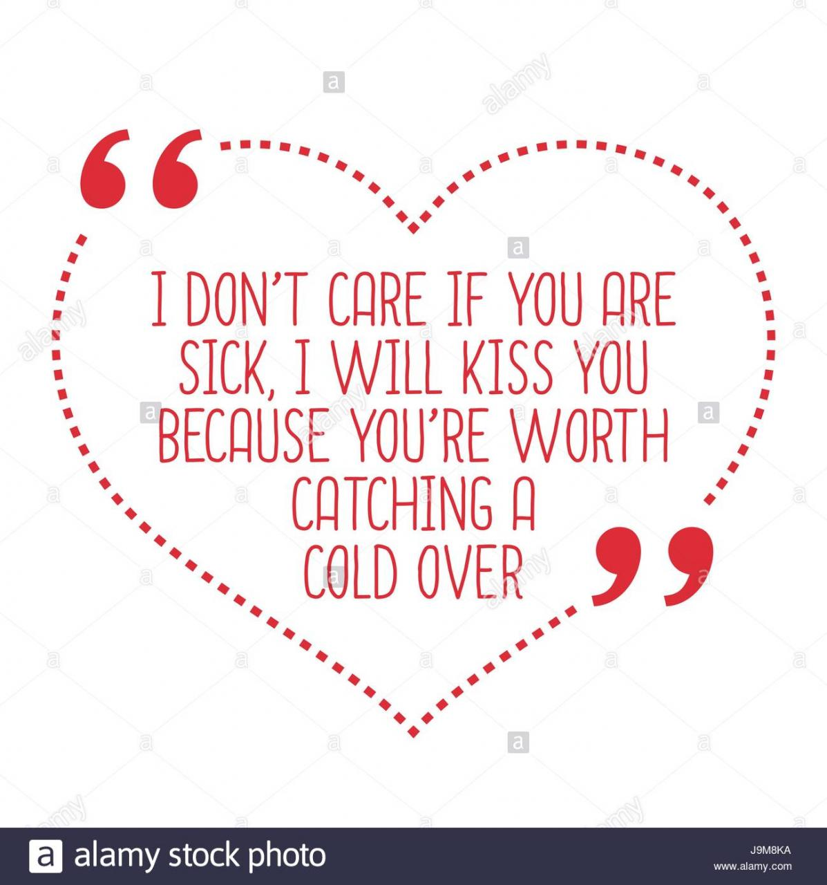 Funny Love Quote I Dont Care If You Are Sick I Will Kiss You Because Youre Worth Catching A Cold Over Simple Trendy Design