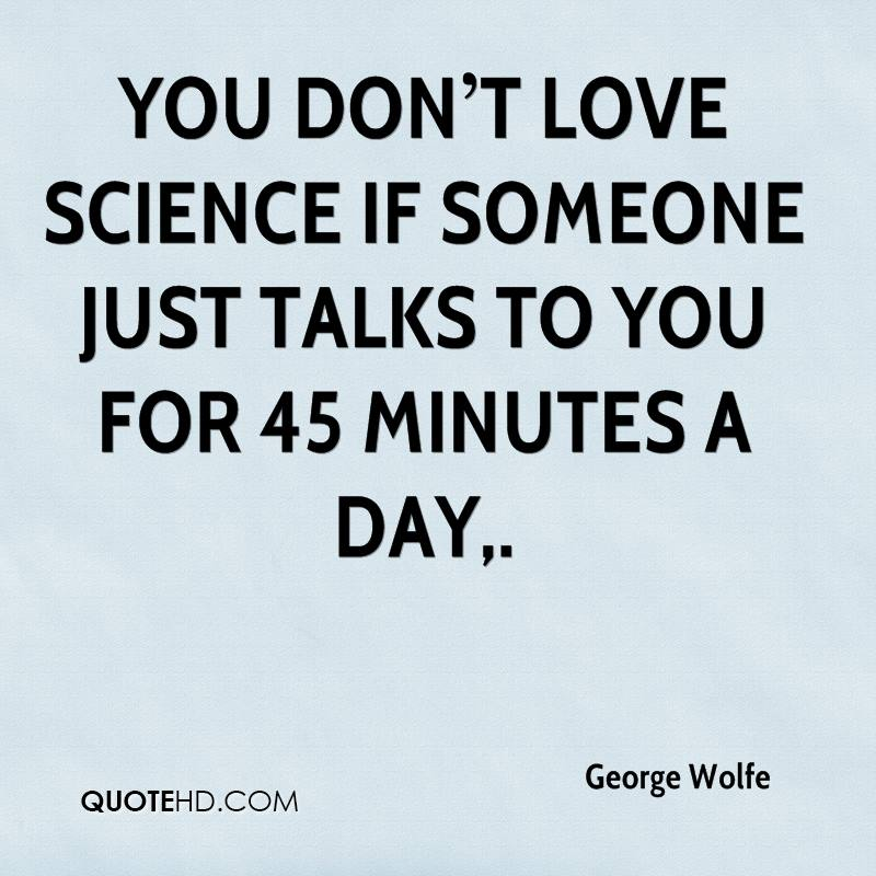 You Dont Love Science If Someone Just Talks To You For  Minutes A