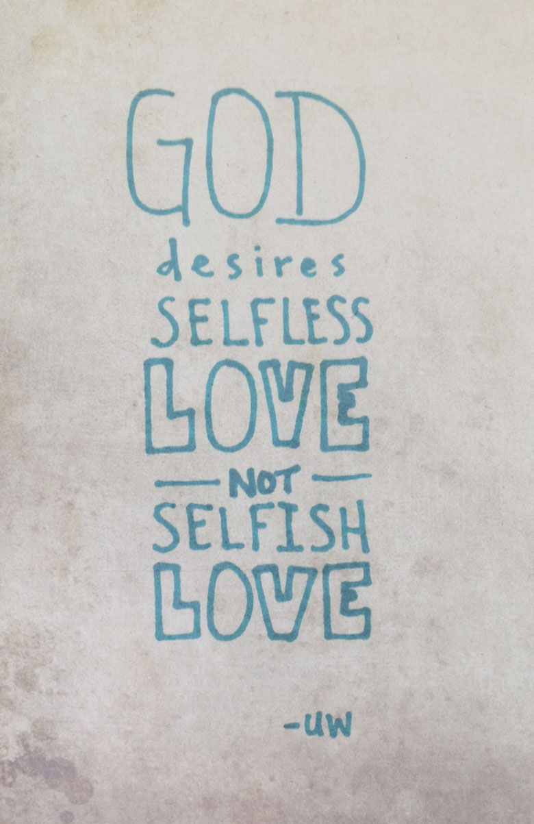 Desires Selfless Love Not Selfish Love