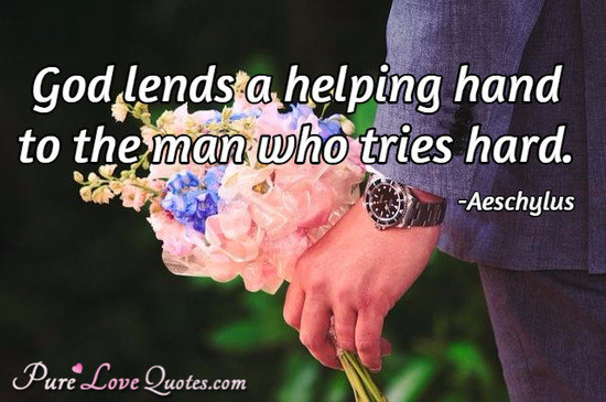 Lends A Helping Hand To The Man Who Tries Hard