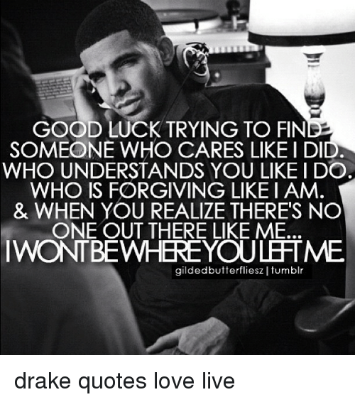 Drake Love And Tumblr Good Luck Trying To Fin Someone Who Cares Like