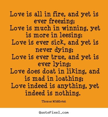 Love Quote Love Is All In Fire And Yet Is Ever Freezing