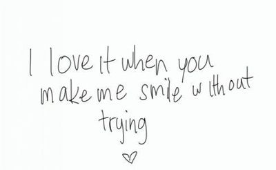 I Love It When You Make Me Smile Without Trying