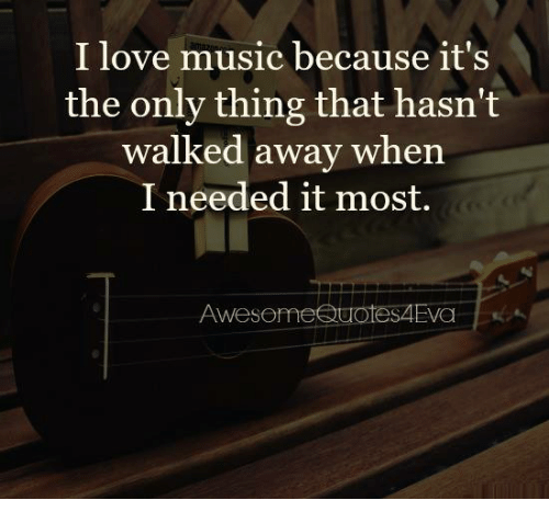 Love Memes And Music I Love Music Because Its The Only Thing That