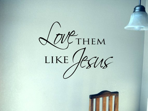 Items Similar To Love Them Like Jesus Vinyl Wall Art Decal A Quote From Popular Casting Crowns Song On Etsy