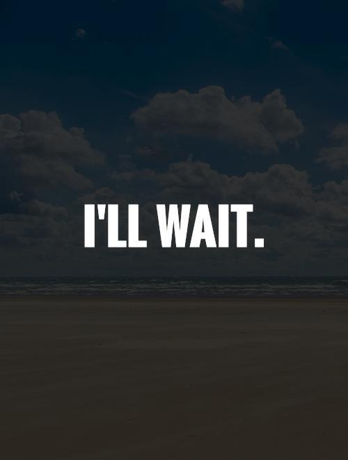 Ill Wait Picture Quote