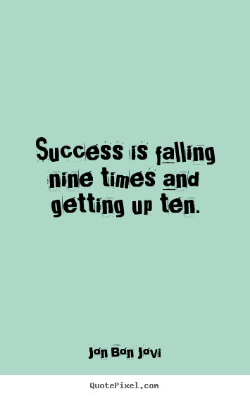 Success Quote Success Is Falling Nine Times And Getting Up Ten