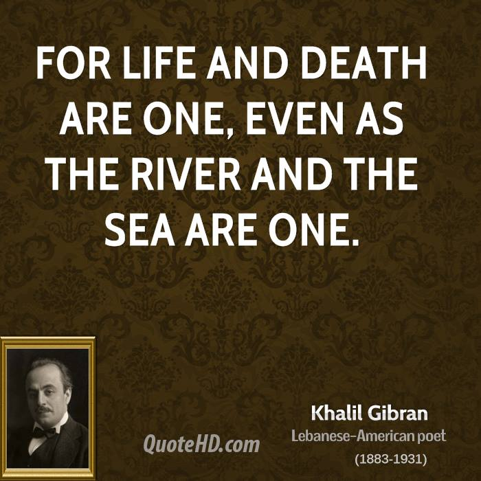 For Life And Death Are One Even As The River And The Sea Are One