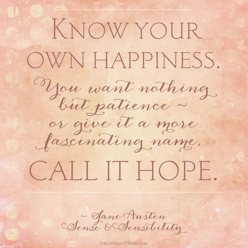 Know Your Own Happiness Jane Austen Theloveliesthour Com