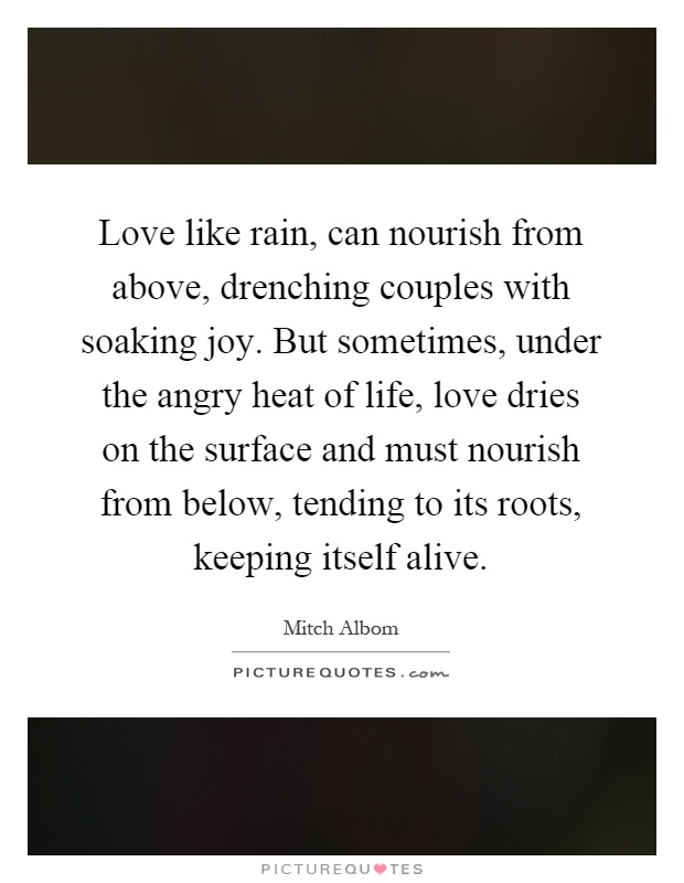 Love Like Rain Can Nourish From Above Drenching Couples With Soaking Joy But Sometimes Under The Angry Heat Of Life Love Dries On The Surface And Must