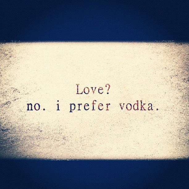 Love No I Prefer Vodka