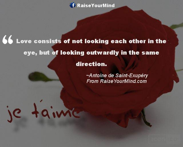 Love Consists Of Not Looking Each Other In The Eye But Of Looking Outwardly In The Same Direction Love Quotes