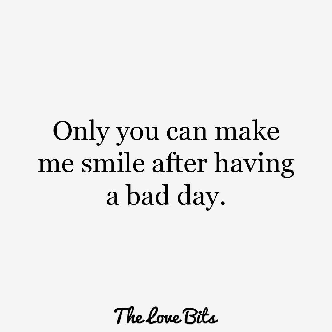 Love Quotes For Him Only You Can Make Me Smile