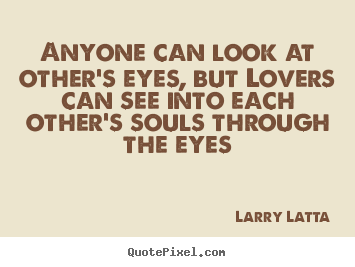 Quotes About Love Anyone Can Look At Others Eyes But Lovers Can See Into