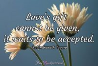 Loves Gift Cannot Be Given It Waits To Be Accepted