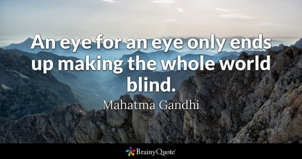 An Eye For An Eye Only Ends Up Making The Whole World Blind Mahatma
