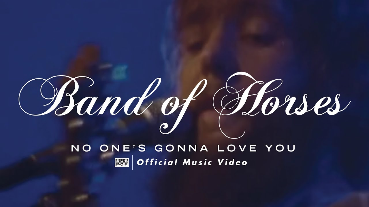 Band Of Horses No Ones Gonna Love You Official