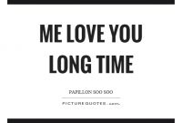 Me Love You Long Time Picture Quote
