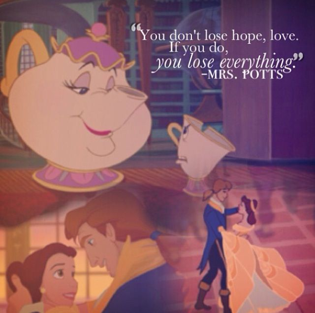 You Dont Lose Hope Love Mrs Pott Beauty And The Beast Quotes