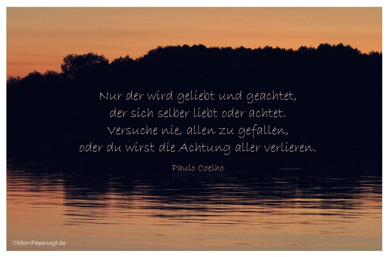 Sonnenuntergang Mit Dem Paulo Coelho Zitat Nur Der Wird Geliebt Und Geachtet Der Sich