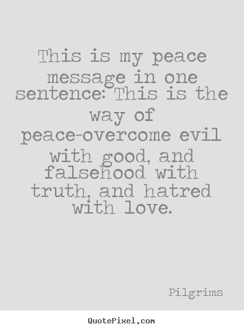 Pilgrims Picture Quote This Is My Peace Message In One Sentence This Is The