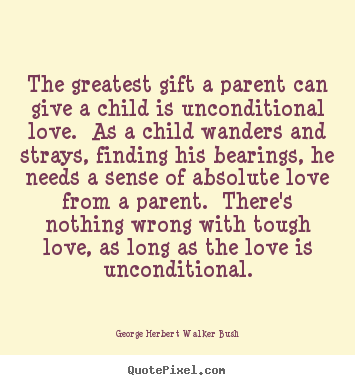 Love Sayings The Greatest Gift A Parent Can Give A Child Is Unconditional