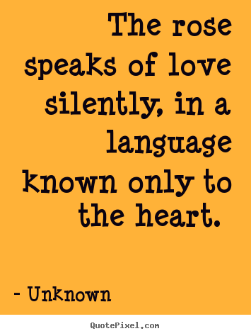 The Rose Speaks Of Love Silently In A Language Unknown Top Love Quotes