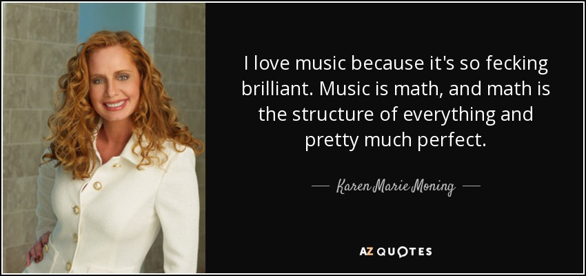 I Love Music Because Its Soing Brilliant Music Is Math And Math Is
