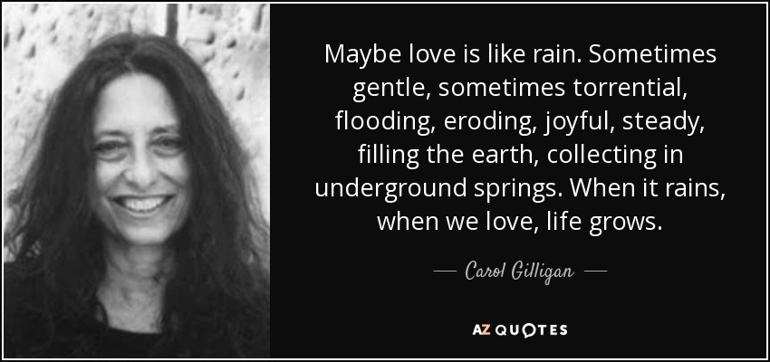 Maybe Love Is Like Rain Sometimes Gentle Sometimes Torrential Flooding Eroding