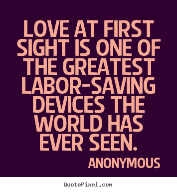 Love Quotes Love At First Sight Is One Of The Greatest Labor Saving Devices