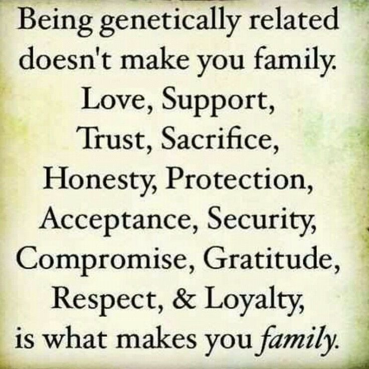 Being Geneti Y Related Doesnt Make You Family Love Support Trust