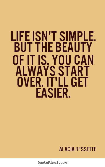 Life Quotes Life Isnt Simple But The Beauty Of It Is